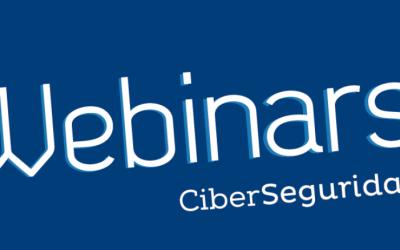 Ciclo de Webinars –  Especial sobre CiberSeguridad