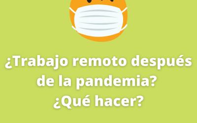 ¿Trabajo remoto después de la pandemia? ¿Qué hacer?